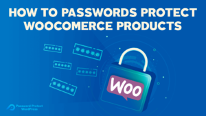 PPWP Pro Tutorial Videos: Password Protect Woocommerce Products