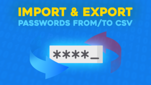 PPWP Pro Tutorial Videos: Import & Export Passwords from/to a CSV File